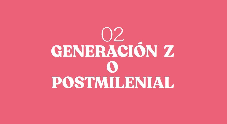 Generacion Z o posmillenial